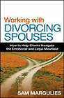 Working with Divorcing Spouses: How to Help Clients Navigate the Emotional and Legal Minefield by Sam Margulies (Hardback, 2007)