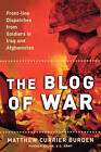 The Blog of War: Front-Line Dispatches from Soldiers in Iraq and Afghanistan by Matthew Currier Burden (Paperback, 2006)