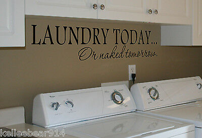 LAUNDRY TODAY  OR NAKED TOMORROW Room Wall Decal Sticker Vinyl Life Saying Quote