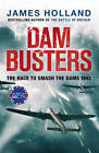 The Dambusters: The True Story of the Legendary Raid on the Ruhr by James Holland (Hardback, 2012)