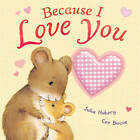 Because I Love You by Julia Hubery, Cee Biscoe (Board book, 2012)