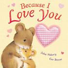 Because I Love You by Julia Hubery, Cee Biscoe (Board book, 2012)