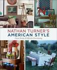 Nathan Turner's American Style: Classic Design and Effortless Entertaining by Nathan Turner (Hardback, 2012)