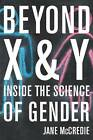 Beyond X and Y: Inside the Science of Gender by Jane McCredie (Hardback, 2012)