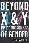 Beyond X and Y: Inside the Science of Gender by Jane McCredie (Hardback, 2012)
