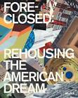 Foreclosed: Rehousing the American Dream by Reinhold Martin, Barry Bergdoll (Paperback, 2012)