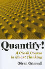 Quantify!: A Crash Course in Smart Thinking by Goran Grimvall (Paperback, 2011)