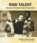 Raw Talent: 50 Years of the National Student Drama Festival by Andrew Hewson (Paperback, 2005)