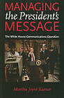 Managing the President's Message: The White House Communications Operation by Martha Joynt Kumar (Paperback, 2010)
