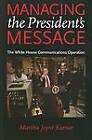 Managing the President's Message: The White House Communications Operation by Martha Joynt Kumar (Paperback, 2010)