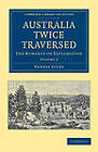 Australia Twice Traversed: Volume 2: The Romance of Exploration by Ernest Giles (Paperback, 2011)