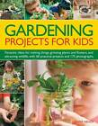 Gardening Projects for Kids: Fantastic Ideas for Making Things, Growing Plants and Flowers and Attracting Wildlife, with 60 Practical Projects and 175 Photographs by Jenny Hendy (Paperback, 2011)