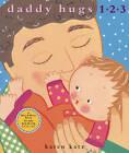 Daddy Hugs 1 2 3 by Karen Katz (Other book format, 2005)