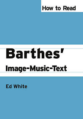 How to Read Barthes' Image-Music-Text (How to Read Theory),White, Prof Ed,Excell