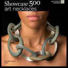Showcase 500 Art Necklaces by Ray Hemachandra, Kathy Sheldon, Chunghi Choo (Paperback, 2013)