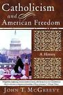 Catholicism And American Freedom: A History by John T McGreevy (Paperback, 2005)