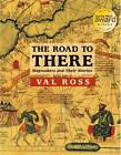 The Road to There: Mapmakers and Their Stories by Val Ross (Paperback, 2009)