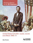 Access to History for the IB Diploma: United States Civil War: Causes, Course and Effects 1840-77 by Alan Farmer (Paperback, 2012)