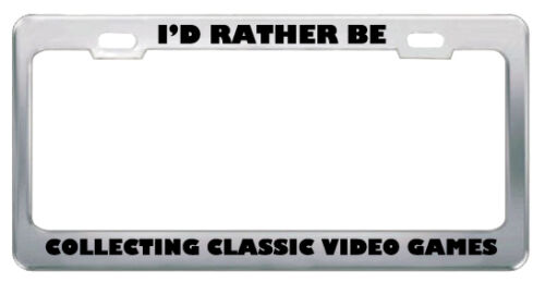 I/'D Rather Be Collecting Classic Video Games Metal License Plate Frame Tag