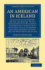 An American in Iceland: An Account of Its Scenery, People, and History, with a Description of Its Millennial Celebration in August 1874; with Notes on the Orkney, Shetland and Faroe Islands, and the Eruption of 1875 by Samuel Kneeland (Paperback, 2012)