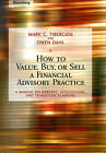 How to Value, Buy, or Sell a Financial Advisory Practice: A Manual on Mergers, Acquisitions, and Transition Planning by Owen Dahl, Mark C. Tibergien (Hardback, 2006)