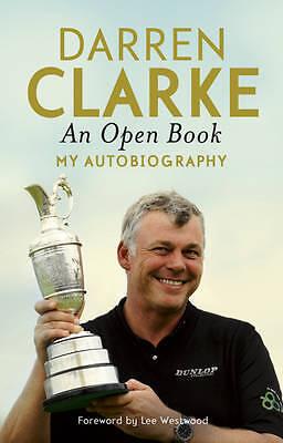 """AS NEW"" Clarke, Darren, An Open Book - My Autobiography, Hardcover Book"