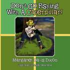 Don't Go Fishing with a Caterpillar! by Margaret Davis Dixon (Paperback / softback, 2012)
