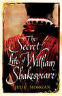The Secret Life of William Shakespeare by Jude Morgan (Paperback, 2012)