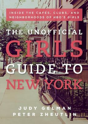 The Unofficial Girls Guide to New York : Inside the Cafes, Clubs, and...