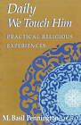 Daily We Touch Him: Practical Religious Experiences by M. Basil Pennington (Paperback, 1997)