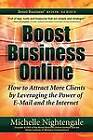 Boost Business Online: How to Attract More Clients by Leveraging the Power of E-mail and the Internet by Michelle Nightengale (Paperback / softback, 2010)