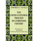 The Cross-cultural Process in Christian History: Studies in the Transmission and  Reception of Faith by Andrew F. Wall (Paperback, 2001)