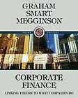 Corporate Finance: Linking Theory to What Companies Do by Professor and Rainbolt Chair in Finance Michael F Price College of Business William L Megginson, Rector John Graham, Scott B Smart (Mixed media product, 2009)