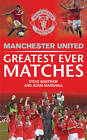 Manchester United Greatest Ever Matches by Steve Bartram, MUFC, Adam Marshall (Hardback, 2012)
