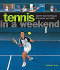 Tennis in a Weekend: Step-by-step Techniques to Improve Your Skills by Dominic Bliss (Hardback, 2013)