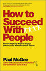 How to Succeed with People: Remarkably Easy Ways to Engage, Influence and Motivate Almost Anyone by Paul McGee (Paperback, 2013)