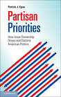 Partisan Priorities: How Issue Ownership Drives and Distorts American Politics by Patrick J. Egan (Paperback, 2013)