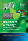 Nanoimprint Technology: Nanotransfer for Thermoplastic and Photocurable Polymers by John Wiley & Sons Inc (Hardback, 2013)