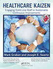 Healthcare Kaizen: Engaging Front-Line Staff in Sustainable Continuous Improvements by Mark Graban, Joseph E. Swartz (Paperback, 2012)