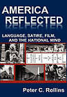 America Reflected: Language, Satire, Film, and the National Mind by Peter C Rollins (Hardback, 2010)