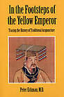 In the Footsteps of the Yellow Emperor: Tracing the History of Traditional Acupuncture by Professor Peter Eckman (Paperback / softback, 2007)