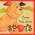 Those Dog Gone Spots by Darla Shroff Johnson (Paperback / softback, 2009)