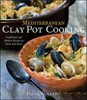 Mediterranean Clay Pot Cooking: Traditional and Modern Recipes to Savor and Share by Paula Wolfert (Hardback, 2009)