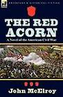 The Red Acorn: A Novel of the American Civil War by John McElroy (Paperback / softback, 2012)