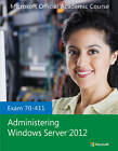 Exam 70-411 Administering Windows Server 2012 by Microsoft Official Academic Course (Paperback, 2013)