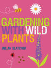 Gardening with Wild Plants by Julian Slatcher (Paperback, 2012)
