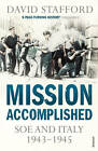 Mission Accomplished: SOE and Italy 1943-1945 by David Stafford (Paperback, 2012)