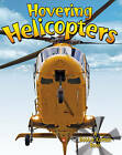 Hovering Helicopters by Molly Aloian (Paperback, 2010)