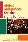 Global Obligations for the Right to Food by Rowman & Littlefield (Paperback, 2007)