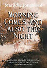 Morning Comes and Also the Night: A Story of Courage and Survival in Japanese Internment Camps of North Sumatra by Marijcke Jongbloed (Hardback, 2010)